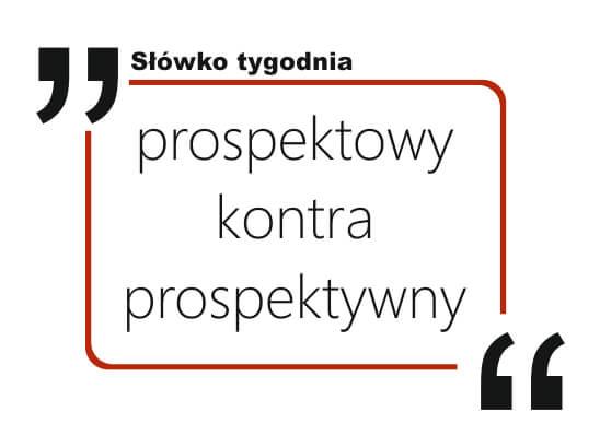 prospektowy kontra prospektywny