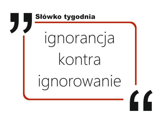 ignorancja kontra ignorowanie