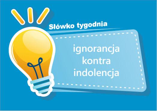ignorancja kontra indolencja
