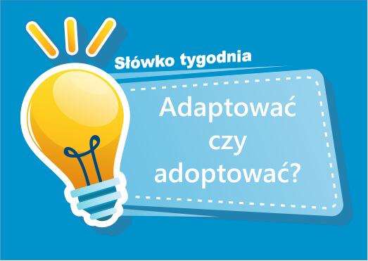 Adaptować czy adoptować