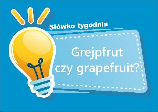 Grejpfrut czy grapefruit
