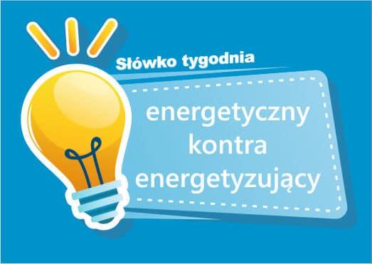 energetyczny kontra energetyzujący